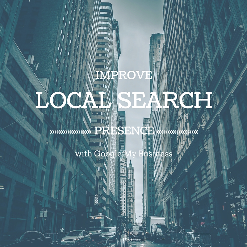 Improve Local Search Presence with Google My Business